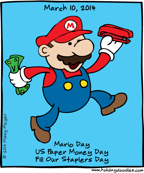 March 10, 2014: Mario Day; US Paper Money Day; Fill Our Staplers Day