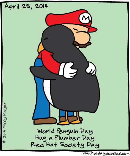April 25, 2014: World Penguin Day; Hug a Plumber Day; Red Hat Society Day