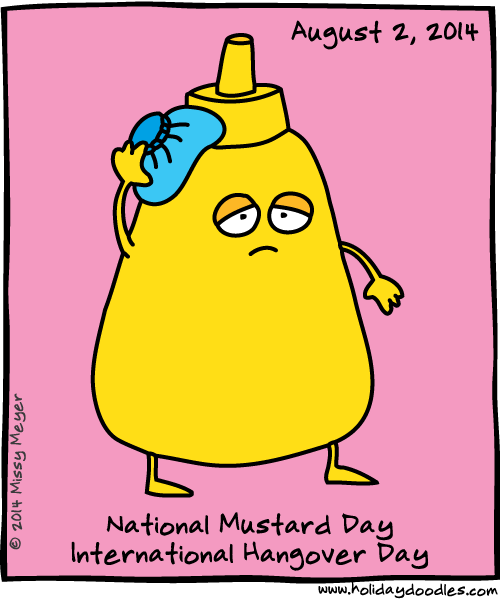 August 2, 2014: National Mustard Day; International Hangover Day