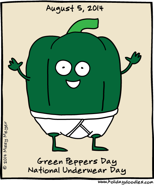 August 5, 2014: Green Peppers Day; National Underwear Day