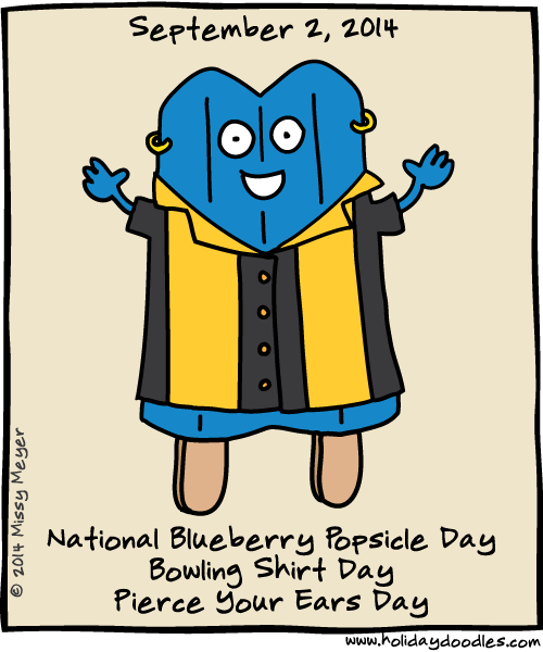 September 2, 2014: National Blueberry Popsicle Day; Bowling Shirt Day; Pierce Your Ears Day