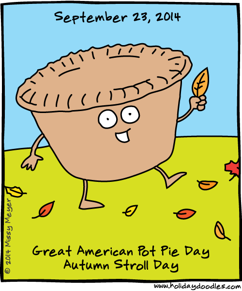 September 23, 2014: Great American Pot Pie Day; Autumn Stroll Day