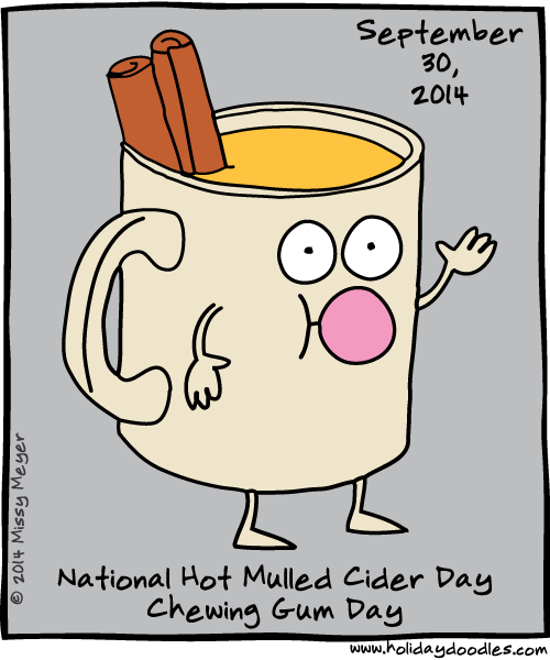September 30, 2014: National Hot Mulled Cider Day; Chewing Gum Day