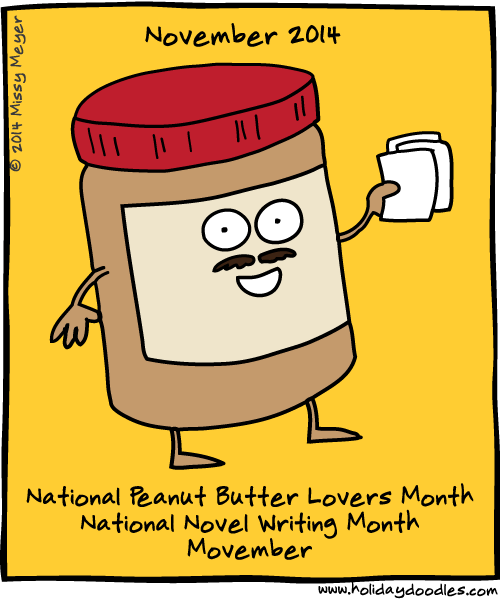 November 2014: National Peanut Butter Lovers Month; National Novel Writing Month; Movember