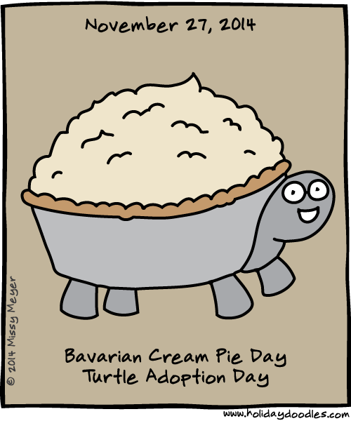 November 27, 2014: Bavarian Cream Pie Day; Turtle Adoption Day