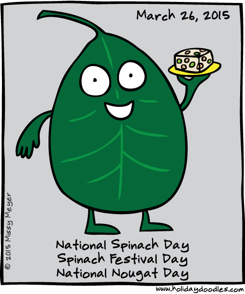March 26, 2015: National Spinach Day; Spinach Festival Day; National Nougat Day