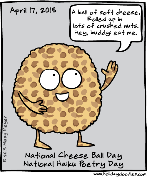 April 17, 2015: National Cheese Ball Day; National Haiku Poetry Day