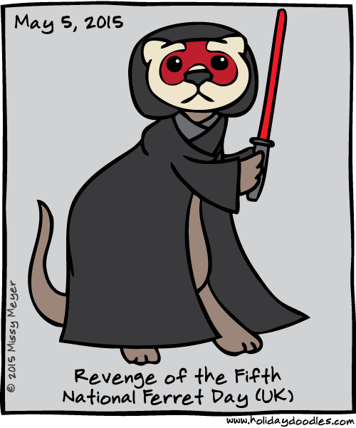 May 5, 2015: Revenge of the Fifth; National Ferret Day (UK)
