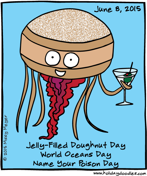 June 8, 2015: Jelly-Filled Doughnut Day; World Oceans Day; Name Your ...