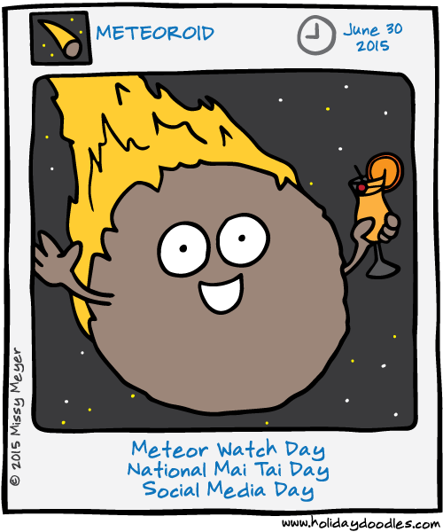 June 30, 2015: Meteor Watch Day; National Mai Tai Day; Social Media Day