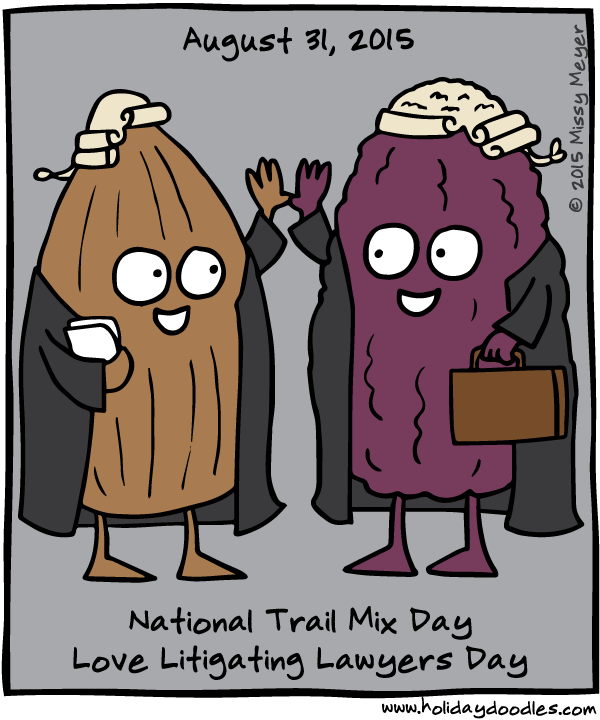 August 31, 2015: National Trail Mix Day; Love Litigating Lawyers Day