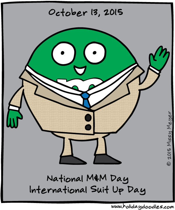 October 13, 2015: National M&M Day; International Suit Up Day
