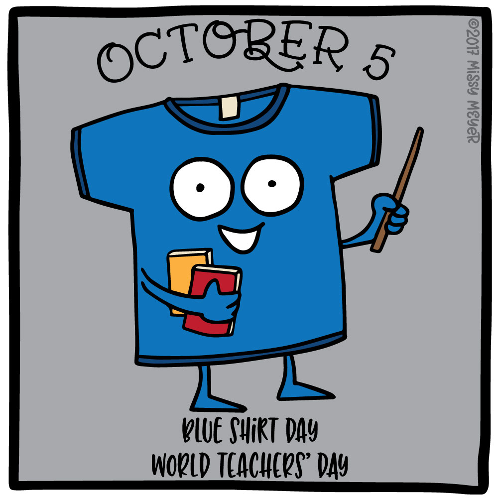 October 5 (every year): Blue Shirt Day; World Teachers' Day