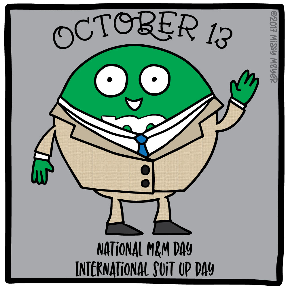 October 13 (every year): National M&M Day; International Suit Up Day