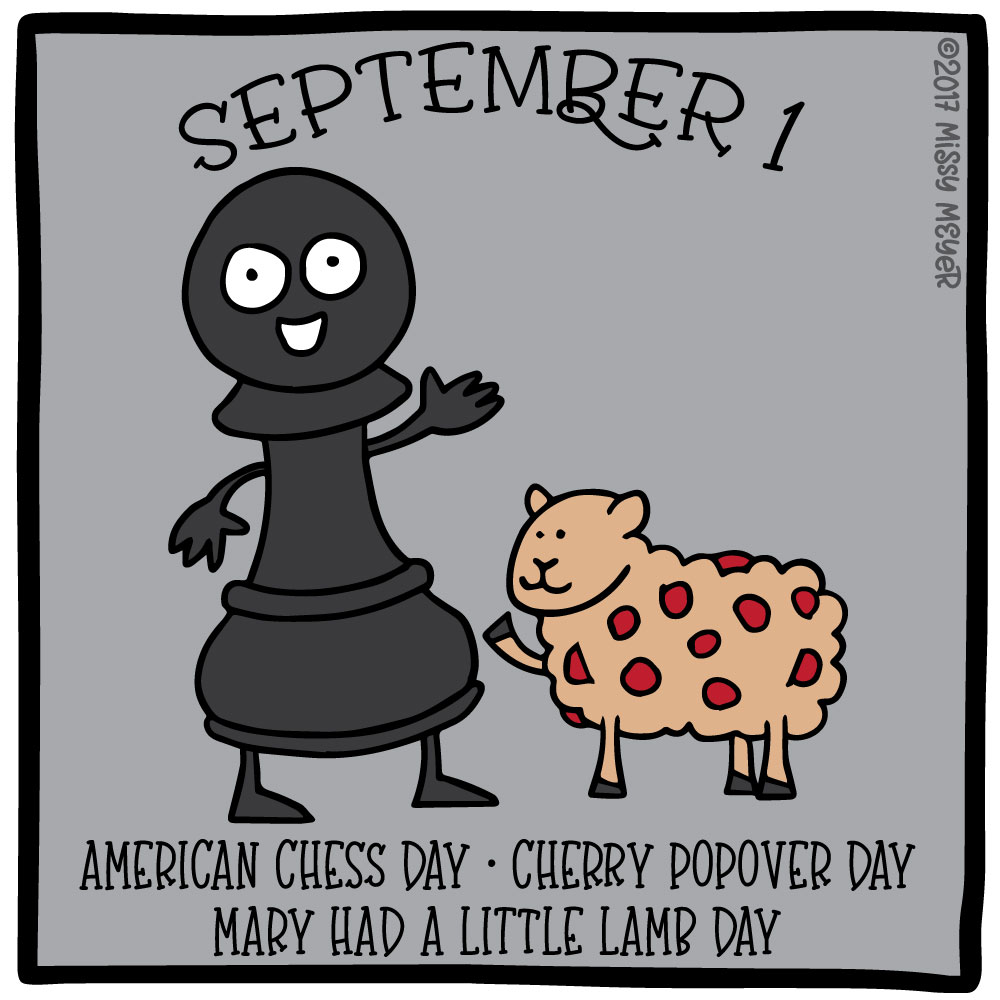 September 1 (every year): American Chess Day; Cherry Popover Day; Mary Had a Little Lamb Day