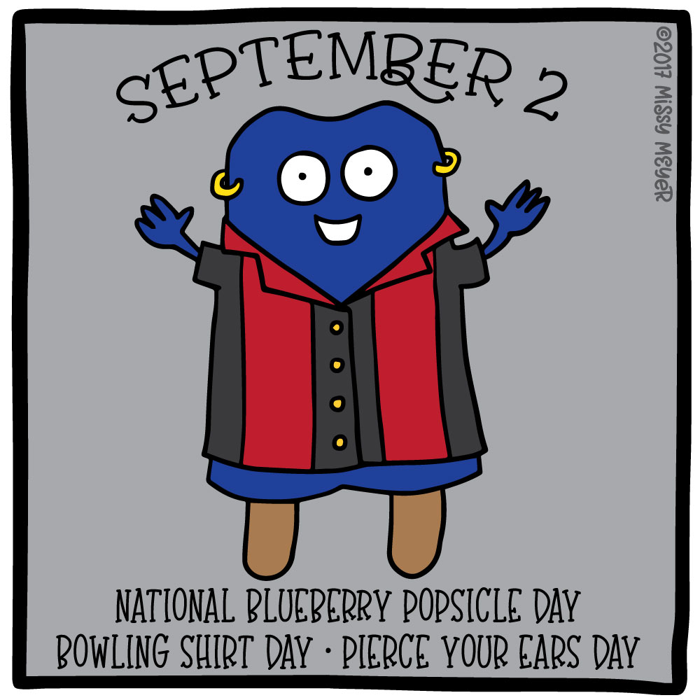 September 2 (every year): National Blueberry Popsicle Day; Bowling Shirt Day; Pierce Your Ears Day