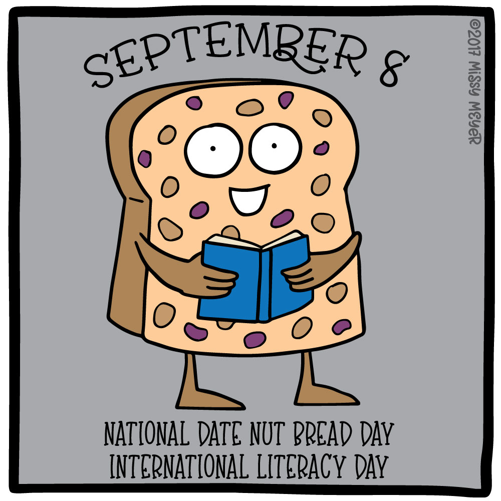 September 8 (every year): National Date Nut Bread Day; International Literacy Day