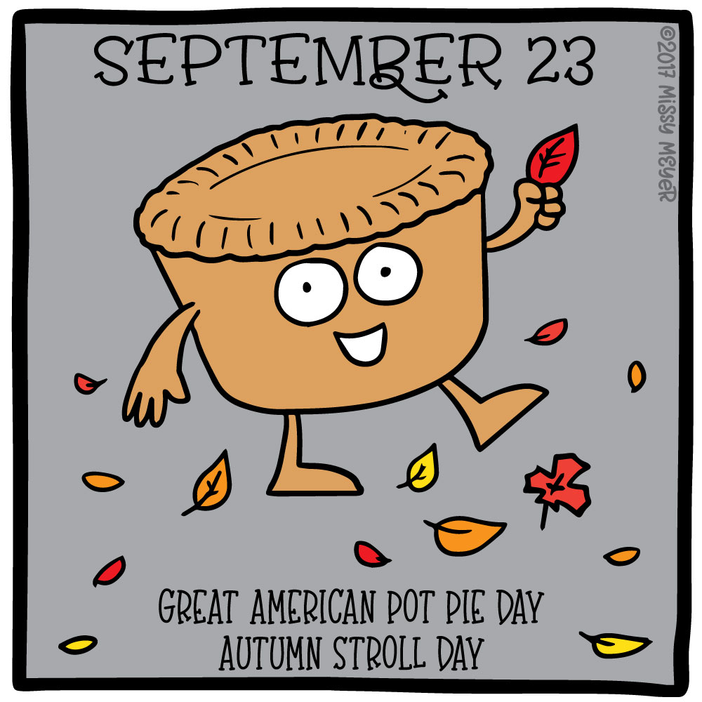 September 23 (every year): Great American Pot Pie Day; Autumn Stroll Day