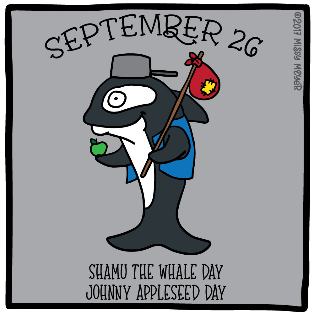 September 26 (every year): Shamu the Whale Day; Johnny Appleseed Day