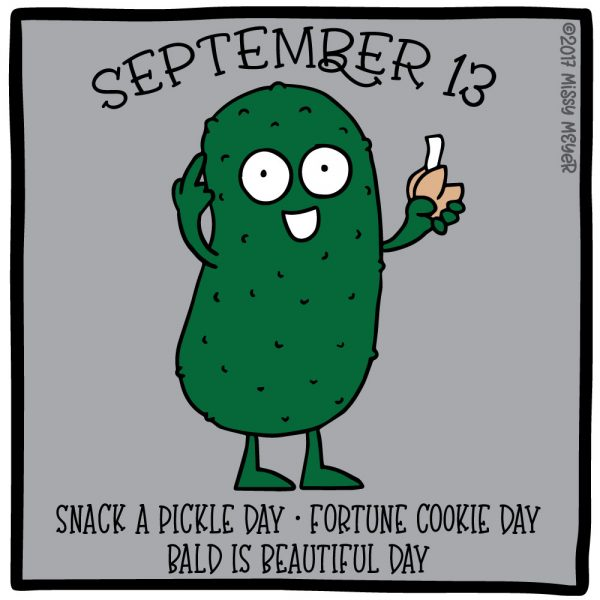 September 13 (every year): Snack a Pickle Day; Fortune Cookie Day; Bald is Beautiful Day