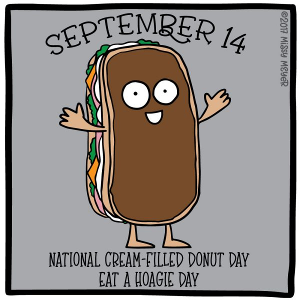 September 14 (every year): National Cream-Filled Donut Day; Eat a Hoagie Day