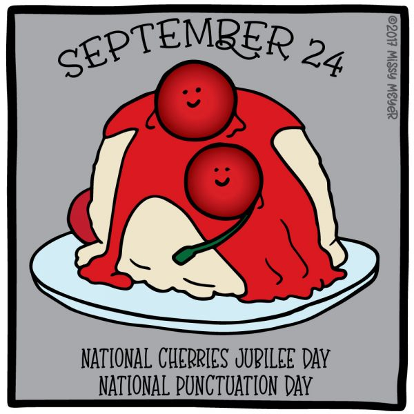 September 24 (every year): National Cherries Jubilee Day; National Punctuation Day