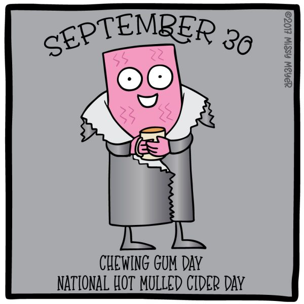 September 30 (every year): Chewing Gum Day; National Hot Mulled Cider Day