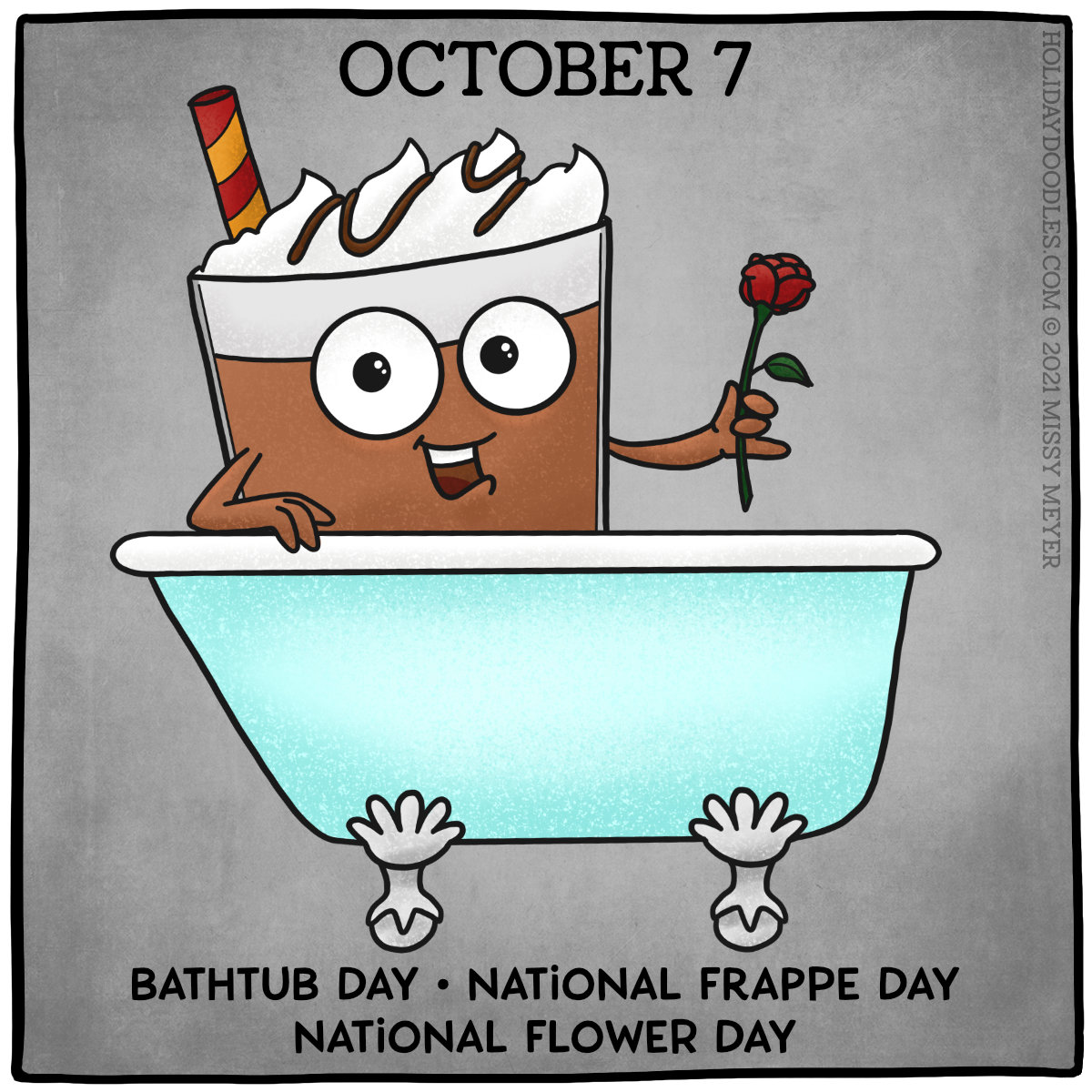 October 7 (every year): Bathtub Day; National Frappe Day; National Flower Day